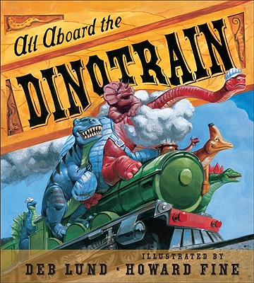 All Aboard the Dinotrain By Lund, Deb/ Fine, Howard (ILT)