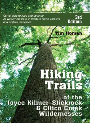 Hiking Trails of the Joyce Kilmer-Slickrock & Citico Creek Wildernesses By Homan, Tim